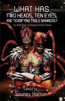 Image for What Has Two Heads, Ten Eyes, and Terrifying Table Manners?: An Anthology of Science Fiction Horror