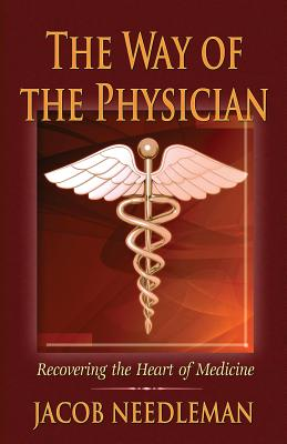 Image for The Way of the Physician: Recovering the Heart of Medicine