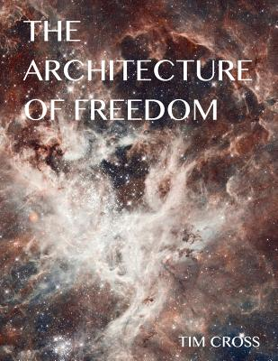Image for The Architecture of Freedom: How to Free Your Soul