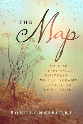 Image for The Map: To Our Responsive Universe - Where Dreams Really Do Come True!