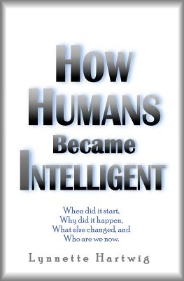 How Humans Became Intelligent, Hartwig, Lynnette