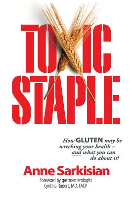 Toxic Staple: How Gluten May Be Wrecking Your Heal