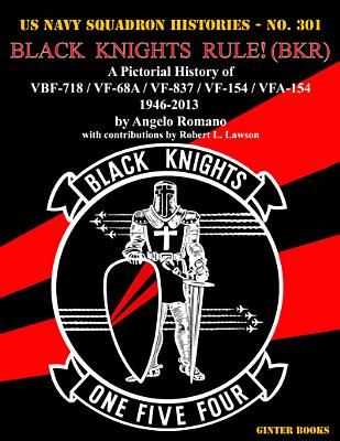 Image for Black Knights Rule! (BKR): A Pictorial History of VBF-718 / VF-68A / VF-837 / VF-154 / VFA-154 - 1946-2013 (US Navy Squadron Histories)