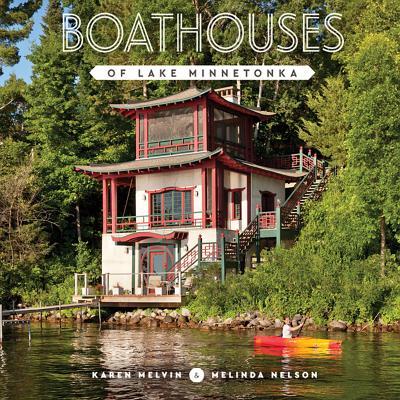 Boathouses of Lake Minnetonka, Melvin, Karen; Nelson, Melinda