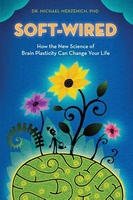 Image for Soft-Wired: How the New Science of Brain Plasticity Can Change Your Life