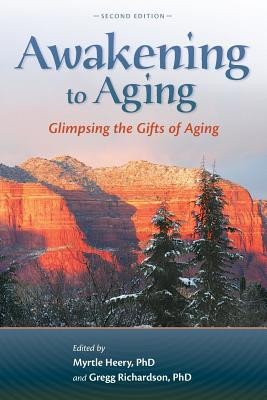 Image for Awakening to Aging: Glimpsing the Gifts of Aging, Second Edition