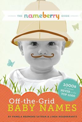 The Nameberry Guide to Off-the-Grid Baby Names: 1000s of Names NEVER in the Top 1000, Satran, Pamela Redmond; Rosenkrantz, Linda