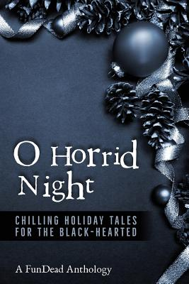Image for O Horrid Night: Chilling Holiday Tales for the Black-Hearted