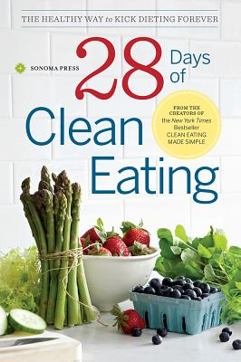 Image for 28 Days of Clean Eating: The Healthy Way to Kick Dieting Forever