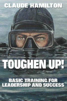 Image for Toughen Up: Basic Training for Leadership and Success
