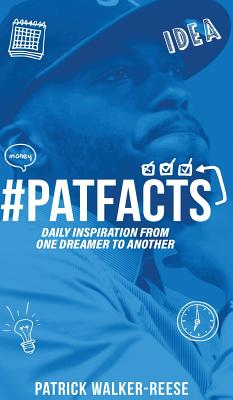 PATFACTS vol. 1: Daily inspiration from one dreamer to another, Walker-Reese, Patrick