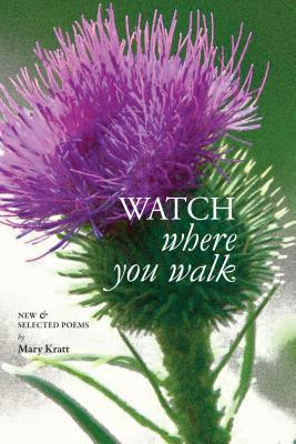 Watch Where You Walk: New & Selected Poems, Kratt, Mary