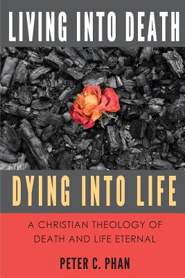Image for Living Into Death, Dying Into Life: A Christian Theology of Death and Life Eternal