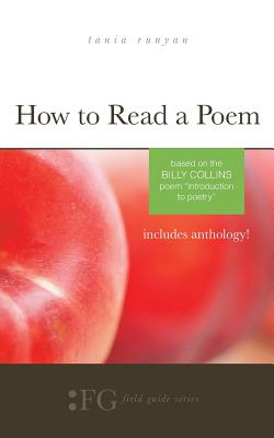 How to Read a Poem: Based on the Billy Collins Poem 'Introduction to Poetry': (Field Guide Series), Tania Runyan