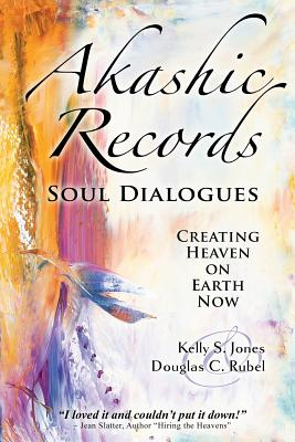 Image for Akashic Records Soul Dialogues: Creating Heaven on Earth Now