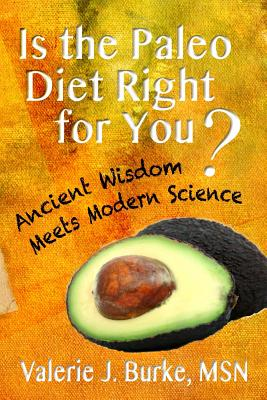 Image for Is the Paleo Diet Right for You?: Ancient Wisdom Meets Modern Science by Burke MSN, Valerie J