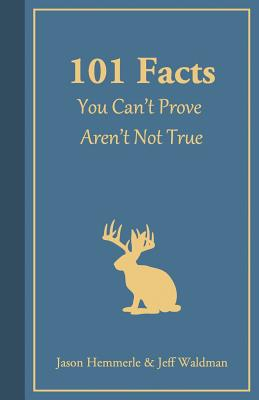 Image for 101 FACTS YOU CAN'T PROVE AREN'T NOT TRUE