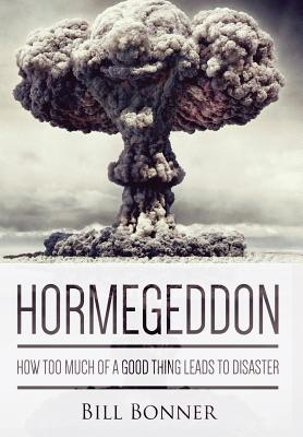 Image for Hormegeddon: How Too Much Of A Good Thing Leads To Disaster