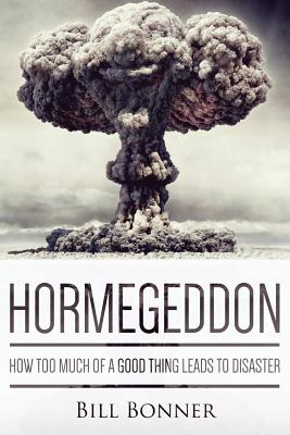 Image for HORMEGEDDON HOW TOO MUCH OF A GOOD THING LEADS TO DISASTER