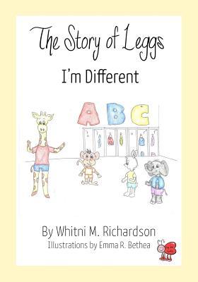 The Story of Leggs: I'm Different, Richardson, Whitni M.; Bethea, Emma R.