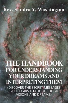 Image for THE HANDBOOK FOR UNDERSTANDING  YOUR DREAMS AND INTERPRETING THEM: (DISCOVER THE SECRET MESSAGES GOD SPEAKS  TO YOU THROUGH VISIONS AND DREAMS)