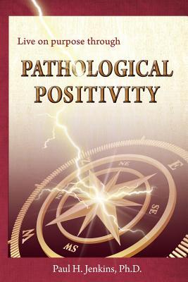 Pathological Positivity, Paul H. Jenkins Ph.D.