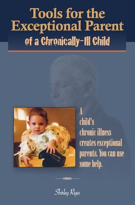 Image for Tools for the Exceptional Parent of a Chronically-Ill Child