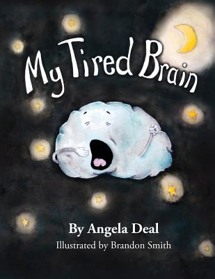 My Tired Brain: A Child's Journey to Understanding Sleep Apnea, Deal, Angela