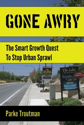 Image for GONE AWRY THE SMART GROWTH QUEST TO STOP URBAN SPRAWL