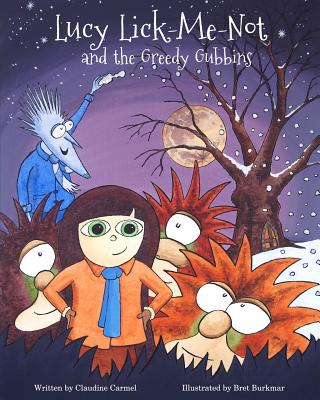 Lucy Lick-Me-Not and the Greedy Gubbins: A Christmas Story (The Fantastic Tales of Lucy Lick-Me-Not) (Volume 2), Carmel, Claudine