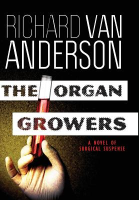 Image for The Organ Growers: A Novel of Surgical Suspense (McBride Trilogy)