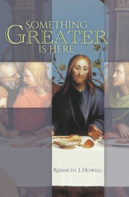 Something Greater is Here, Kenneth J. Howell
