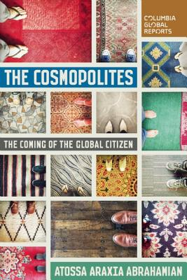 Image for Cosmopolites: The Coming of the Global Citizen (Columbia Global Reports)