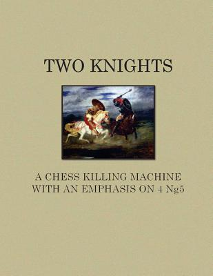Image for Two Knights A Chess Killing Machine with an Emphasis on 4 Ng5
