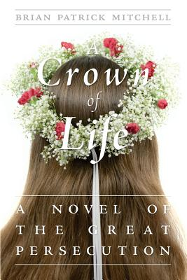 Image for A Crown of Life: A Novel of the Great Persecution