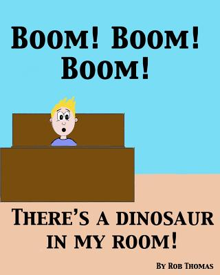 BOOM! BOOM! BOOM! There's a Dinosaur in My Room!, Thomas, Rob