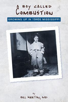 Image for A Boy Called  Combustion: Growing Up in 1940s Mississippi