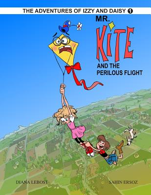 Mr. Kite And The Perilous Flight: Izzy And Daisy (The Adventures Of Izzy And Daisy) (Volume 1), LeBost, Diana