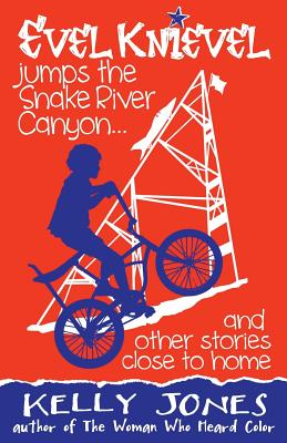 Image for Evel Knievel Jumps the Snake River Canyon: And Other Stories Close to Home