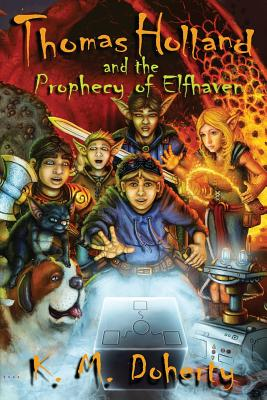 Thomas Holland and the Prophecy of Elfhaven, Doherty, K. M.