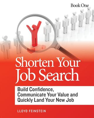 Image for Shorten Your Job Search: Build Confidence, Communicate Your Value and Land Your New Job!