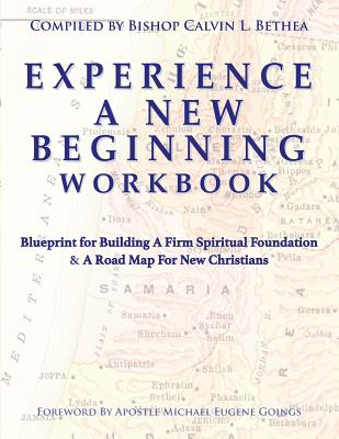 Image for Experience A New Beginning Workbook: Blueprint for Building A Firm Spiritual Foundation & A Road Map For New Christians