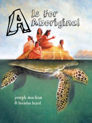 A is for Aboriginal (First Nations Reader), MacLean Mr., Joseph