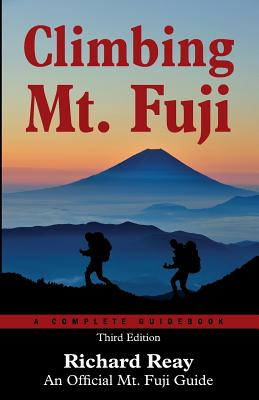 Climbing Mt. Fuji: A Complete Guidebook (3rd Edition), Reay, Richard