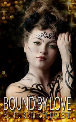 Bound by Love: A Bound Erotic Fantasy (Bound Series) (Volume 1), Gilchrist, S E