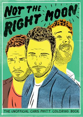 Image for NOT THE RIGHT MOON: The Unofficial Chris Pratt Co