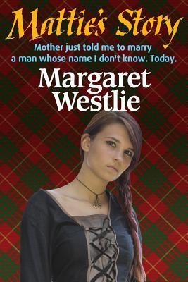 Mattie's Story (Scottish Pioneers) (Volume 1), Westlie, Margaret A.