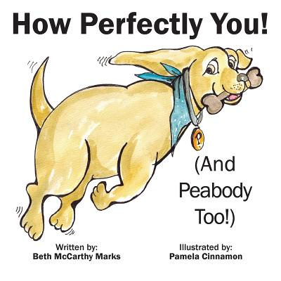 How Perfectly You!: (And Peabody Too!), Marks, Beth McCarthy