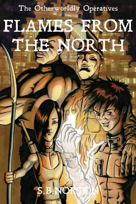 The Otherworldly Operatives - Flames from the North, Norton, Scott B