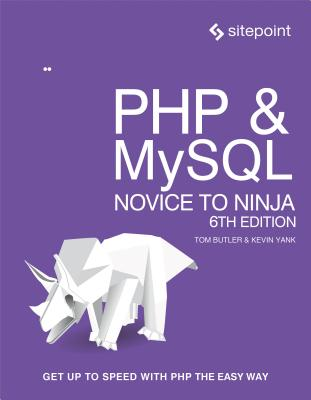 PHP & MySQL: Novice to Ninja: Get Up to Speed With PHP the Easy Way, Butler, Tom; Yank, Kevin